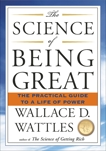 The Science of Being Great: The Practical Guide to a Life of Power, Wattles, Wallace D.