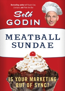 Meatball Sundae: Is Your Marketing out of Sync?, Godin, Seth