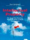 Intellectual Property: The Tough New Realities That Could Make or Break Your Business, Goldstein, Paul
