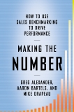 Making the Number: How to Use Sales Benchmarking to Drive Performance, Alexander, Greg & Bartels, Aaron & Drapeau, Mike