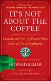 It's Not About the Coffee: Lessons on Putting People First from a Life at Starbucks, Behar, Howard & Goldstein, Janet