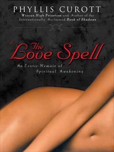 The Love Spell: An Erotic Memoir of Spiritual Awakening, Curott, Phyllis