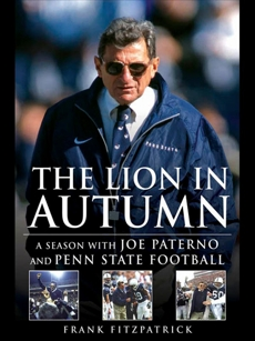The Lion in Autumn: A Season with Joe Paterno and Penn State Football, Fitzpatrick, Frank