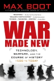 War Made New: Weapons, Warriors, and the Making of the Modern World, Boot, Max
