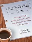 Billion-Dollar Kiss: The Kiss That Saved Dawson's Creek, and Other Adventures inTV Writing, Stepakoff, Jeffrey