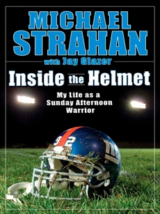 Inside the Helmet: Hard Knocks, Pulling Together, and Triumph as a Sunday Afternoon Warrior, Strahan, Michael & Glazer, Jay