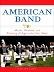 American Band: Music, Dreams, and Coming of Age in the Heartland, Laine, Kristen