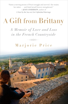 A Gift from Brittany: A Memoir of Love and Loss in the French Countryside, Price, Marjorie