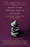 Alone in the Kitchen with an Eggplant: Confessions of Cooking for One and Dining Alone,