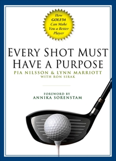 Every Shot Must Have a Purpose: How GOLF54 Can Make You a Better Player, Nilsson, Pia & Marriott, Lynn & Sirak, Ron