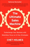 The Ultimate Sales Machine: Turbocharge Your Business with Relentless Focus on 12 Key Strategies, Holmes, Chet