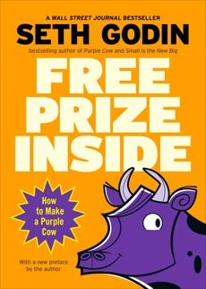 Free Prize Inside: How to Make a Purple Cow, Godin, Seth