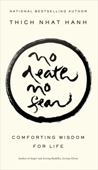 No Death, No Fear: Comforting Wisdom for Life, Hanh, Thich Nhat