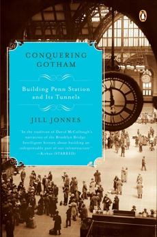 Conquering Gotham: Building Penn Station and Its Tunnels, Jonnes, Jill