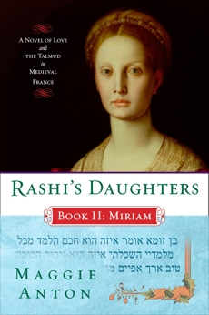 Rashi's Daughters, Book II: Miriam: A Novel of Love and the Talmud in Medieval France, Anton, Maggie