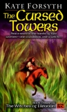 The Cursed Towers: Peace rests in the hands of two women-one a warrior, one a witch..., Forsyth, Kate