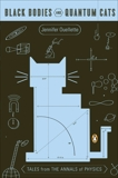Black Bodies and Quantum Cats: Tales from the Annals of Physics, Ouellette, Jennifer