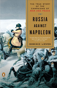 Russia Against Napoleon: The True Story of the Campaigns of War and Peace, Lieven, Dominic
