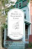 The House on Teacher's Lane: A Memoir of Home, Healing, and Love's Hardest Questions, Simon, Rachel