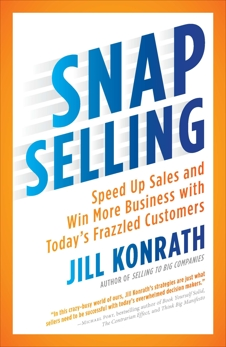 SNAP Selling: Speed Up Sales and Win More Business with Today's Frazzled Customers, Konrath, Jill