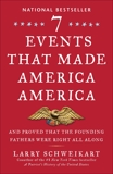 Seven Events That Made America America: And Proved That the Founding Fathers Were Right All Along, Schweikart, Larry