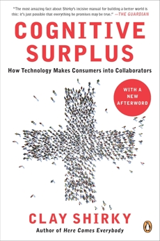 Cognitive Surplus: How Technology Makes Consumers into Collaborators, Shirky, Clay