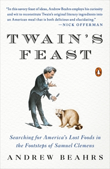 Twain's Feast: Searching for America's Lost Foods in the Footsteps of Samuel Clemens, Beahrs, Andrew