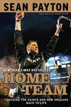 Home Team: Coaching the Saints and New Orleans Back to Life, Payton, Sean & Henican, Ellis