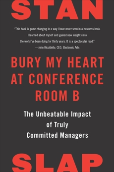 Bury My Heart at Conference Room B: The Unbeatable Impact of Truly Committed Managers, Slap, Stan