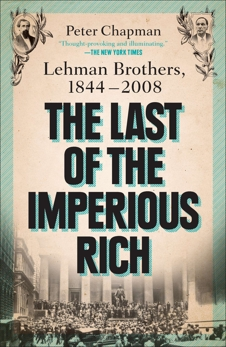 The Last of the Imperious Rich: Lehman Brothers, 1844-2008, Chapman, Peter