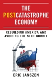 The Postcatastrophe Economy: Rebuilding America and Avoiding the Next Bubble, Janszen, Eric