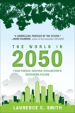 The World in 2050: Four Forces Shaping Civilization's Northern Future, Smith, Laurence C.