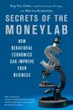 Secrets of the Moneylab: How Behavioral Economics Can Improve Your Business, Chen, Kay-Yut & Krakovsky, Marina