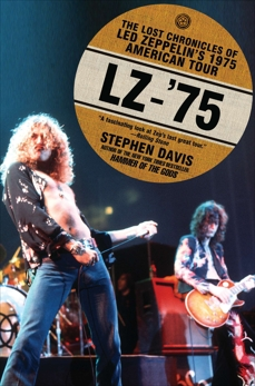 LZ-'75: The Lost Chronicles of Led Zeppelin's 1975 American Tour, Davis, Stephen