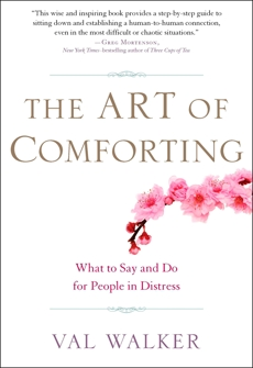 The Art of Comforting: What to Say and Do for People in Distress, Walker, Val