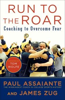 Run to the Roar: Coaching to Overcome Fear, Assaiante, Paul & Zug, James