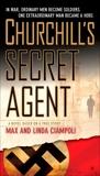 Churchill's Secret Agent: A Novel Based on a True Story, Ciampoli, Max & Ciampoli, Linda