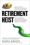 Retirement Heist: How Companies Plunder and Profit from the Nest Eggs of American Workers, Schultz, Ellen E.