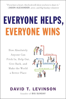Everyone Helps, Everyone Wins: How Absolutely Anyone Can Pitch in, Help Out, Give Back, and Make the World a Be tter Place, Levinson, David T.
