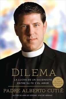 Dilema (Spanish Edition): La Lucha De Un Sacerdote Entre Su Fe y el Amor, Cutie, Padre Alberto