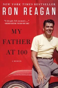 My Father at 100: A Memoir, Reagan, Ron