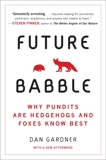Future Babble: Why Pundits Are Hedgehogs and Foxes Know Best, Gardner, Daniel