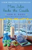 Miss Julia Rocks the Cradle: A Novel, Ross, Ann B.