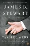 Tangled Webs: How False Statements Are Undermining America: From Martha Stewart to Bernie Madoff, Stewart, James B.
