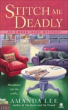 Stitch Me Deadly: An Embroidery Mystery, Lee, Amanda