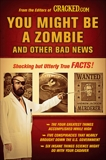 You Might Be a Zombie and Other Bad News: Shocking but Utterly True Facts, Cracked.com