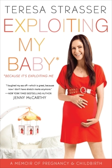 Exploiting My Baby: Because It's Exploiting Me, Strasser, Teresa