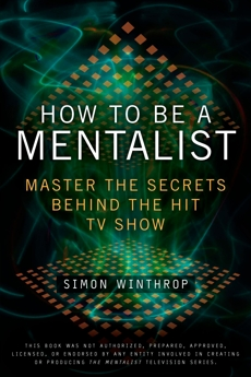 How to Be a Mentalist: Master the Secrets Behind the Hit TV Show, Winthrop, Simon