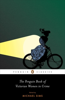 The Penguin Book of Victorian Women in Crime: Forgotten Cops and Private Eyes from the Time of Sherlock Holmes,