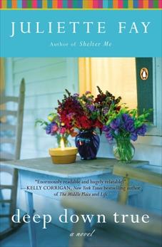 Deep Down True: A Novel, Fay, Juliette